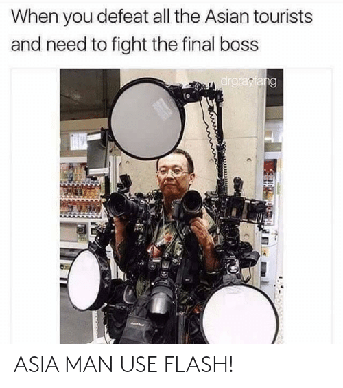 Asian, Final Boss, and Fight: When you defeat all the Asian tourists  and need to fight the final boss  drgrayfang ASIA MAN USE FLASH!