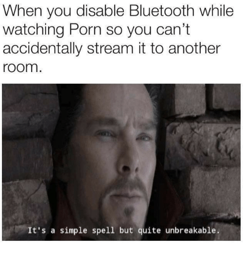 Bluetooth, Porn, and Quite: When you disable Bluetooth while  watching Porn so you can't  accidentally stream it to another  room  It's a simple spell but quite unbreakable.
