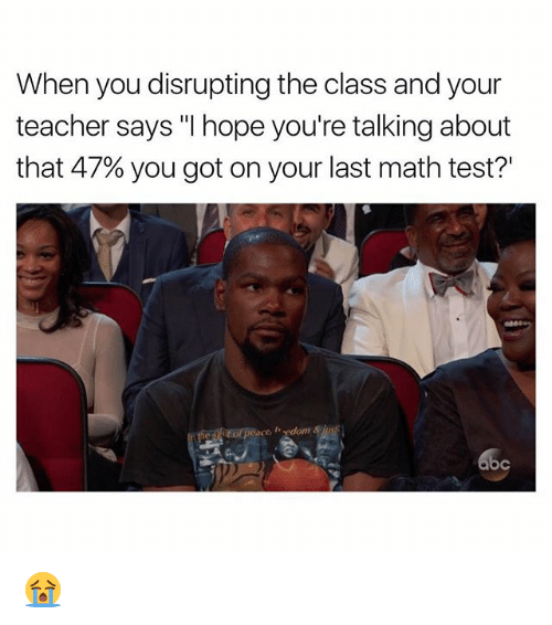 """Testes: When you disrupting the class and your  teacher says """"I hope you're talking about  that 47% you got on your last math test?'  he siof peace, , ydom &jus 😭"""
