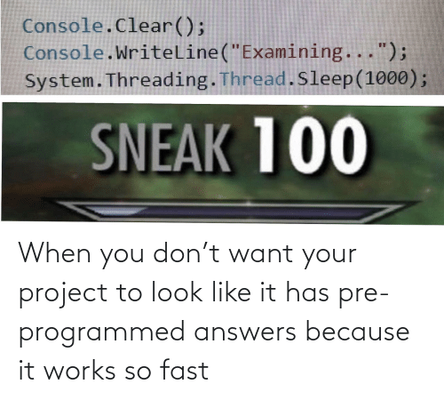 project: When you don't want your project to look like it has pre-programmed answers because it works so fast