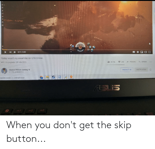 button: When you don't get the skip button...