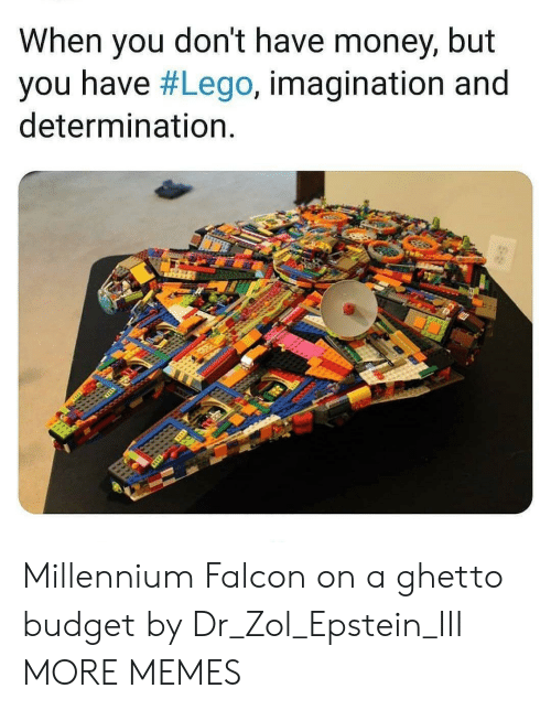 imagination: When you don't have money, but  you have #Lego, imagination and  determination. Millennium Falcon on a ghetto budget by Dr_Zol_Epstein_III MORE MEMES