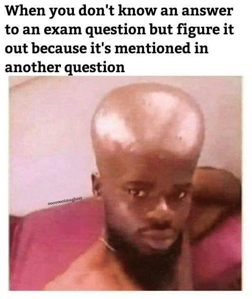 Figure It Out: When you don't know an answer  to an exam question but figure it  out because it's mentioned in  another question  oo0000oimaghost