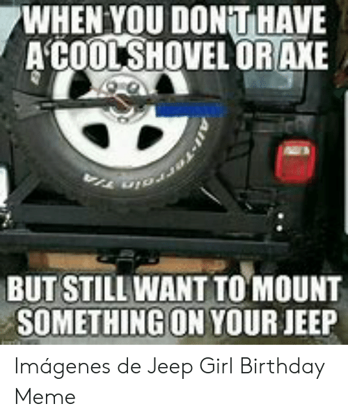 25 Best Memes About Jeep Birthday Meme Jeep Birthday Memes