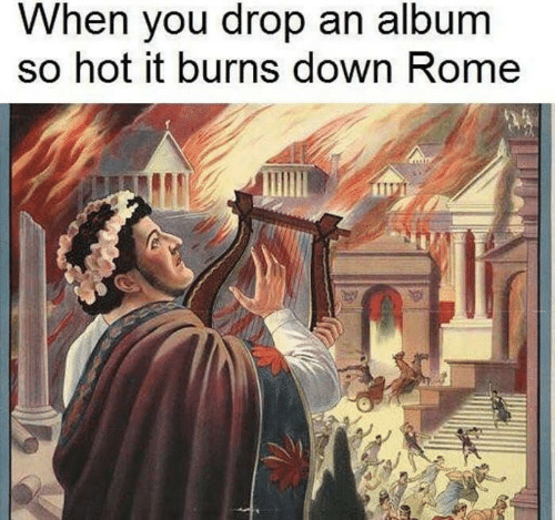 Rome, Down, and Hot: When you drop an album  so hot it burns down Rome