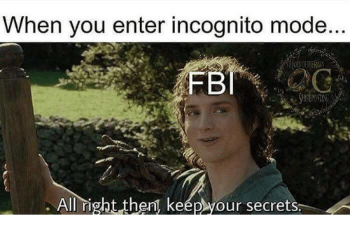 Incognito, Secrets, and All: When you enter incognito mode  All right thent keep your secrets