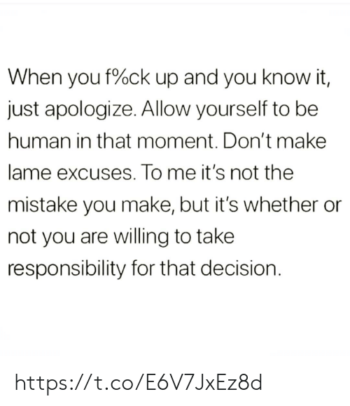 Responsibility: When you f%ck up and you know it,  just apologize. Allow yourself to be  human in that moment. Don't make  lame excuses. To me it's not the  mistake you make, but it's whether  not you are willing to take  responsibility for that decision https://t.co/E6V7JxEz8d