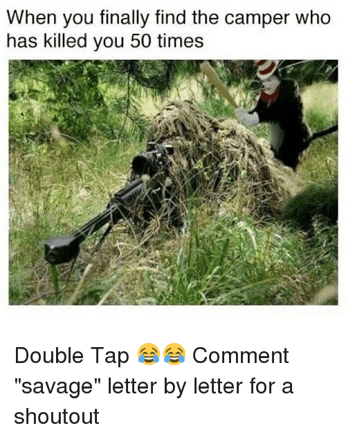 """Memes, Savage, and 🤖: When you finally find the camper who  has killed you 50 times Double Tap 😂😂 Comment """"savage"""" letter by letter for a shoutout"""