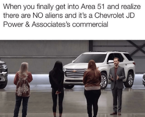 Aliens, Chevrolet, and Power: When you finally get into Area 51 and realize  there are NO aliens and it's a Chevrolet JD  Power & Associates's commercial