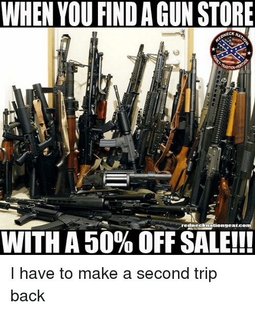 When You Find A Gun Store Oneck Rednecknationgeatcom With A 50 Off