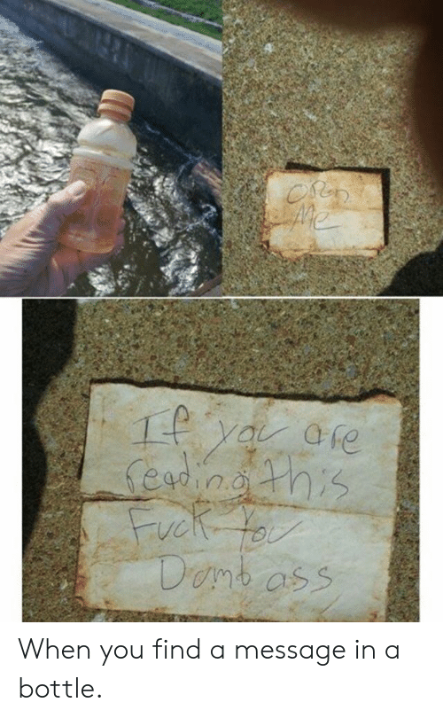 message in a bottle: When you find a message in a bottle.