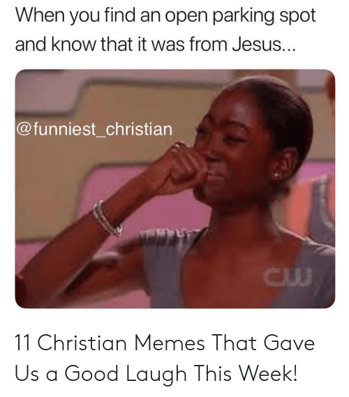 Jesus, Memes, and Good: When you find an open parking spot  and know that it was from Jesus...  @funniest_christian  CU 11 Christian Memes That Gave Us a Good Laugh This Week!