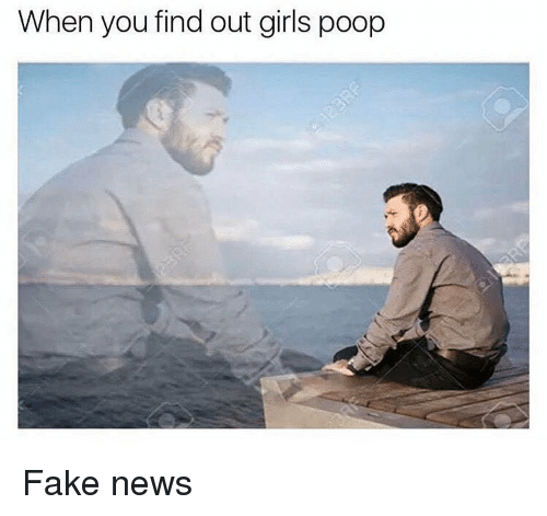 Fake, Girls, and Memes: When you find out girls poop Fake news