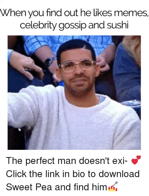 celebrity gossip: When you find out he likes memes  celebrity gossip and sushi The perfect man doesn't exi- 💕 Click the link in bio to download Sweet Pea and find him💅