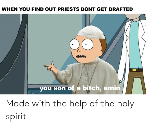 Holy: WHEN YOU FIND OUT PRIESTS DONT GET DRAFTED  uhecate2k  you son ofa bitch, amin Made with the help of the holy spirit