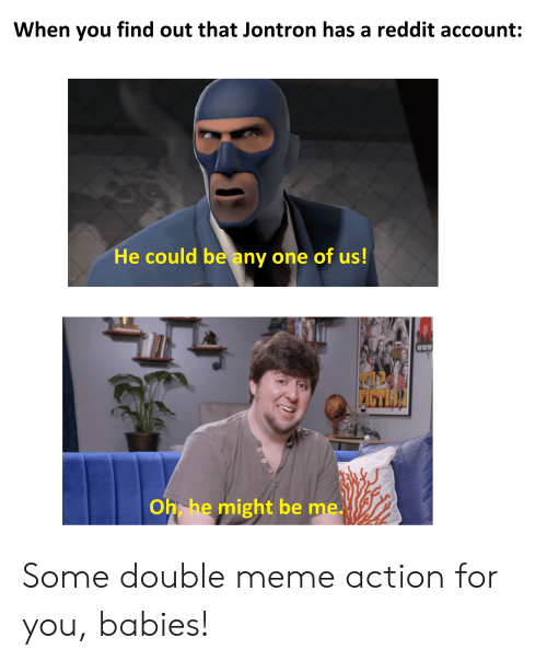 When You Find Out That Jontron Has a Reddit Account He Could Be Any