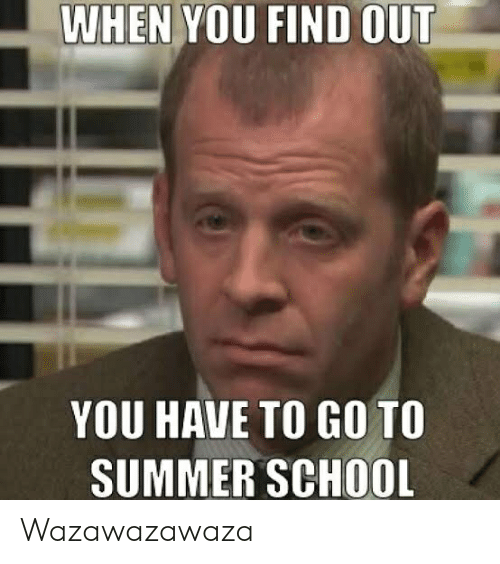 Funny, School, and Summer: WHEN YOU FIND OUT  YOU HAVE TO GO TO  SUMMER SCHOOL Wazawazawaza