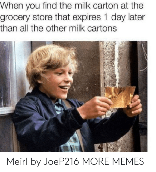 Dank, Memes, and Target: When you find the milk carton at the  grocery store that expires 1 day later  than all the other milk cartons Meirl by JoeP216 MORE MEMES
