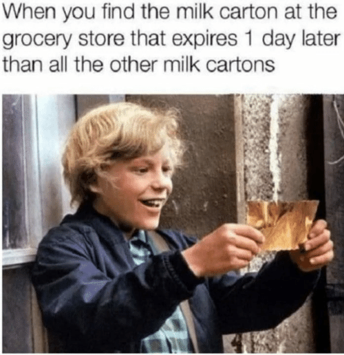 All The, Milk, and Day: When you find the milk carton at the  grocery store that expires 1 day later  than all the other milk cartons