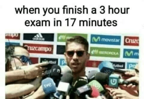 Memes, 🤖, and You: when you finish a 3 hour  exam in 17 minutes  movistar Cruz  ruzcampo  ve