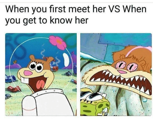 Relationships, Her, and First: When you first meet her VS When  you get to know her