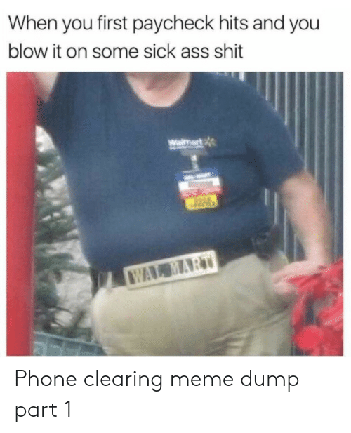 paycheck: When you first paycheck hits and you  blow it on some sick ass shit  Waimart  WAL MART Phone clearing meme dump part 1