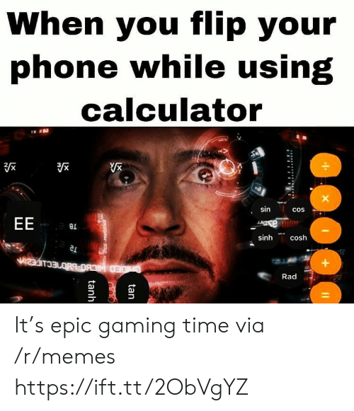 Memes, Phone, and Calculator: When you flip your  phone while using  calculator  sin  cos  EE  e  sinh  cosh  Rad  tan  tanh It's epic gaming time via /r/memes https://ift.tt/2ObVgYZ