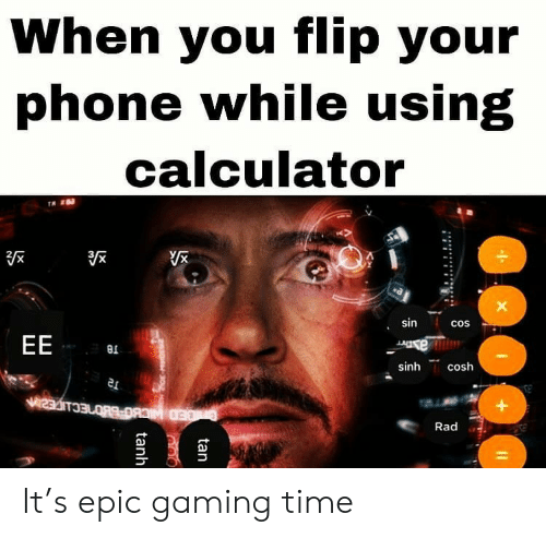 Phone, Calculator, and Time: When you flip your  phone while using  calculator  sin  cos  EE  e  sinh  cosh  Rad  tan  tanh It's epic gaming time