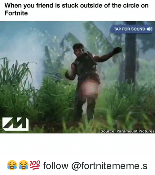 Funny, Pictures, and Paramount: When you friend is stuck outside of the circle on  Fortnite  TAP FOR SOUND  )  Source: Paramount Pictures 😂😂💯 follow @fortnitememe.s