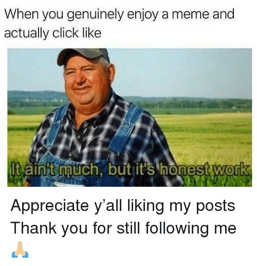 Click Like: When you genuinely enjoy a meme and  actually click like  It ainit uch, but it's honest work  0 Appreciate y'all liking my posts  Thank you for still following me 🙏🏼