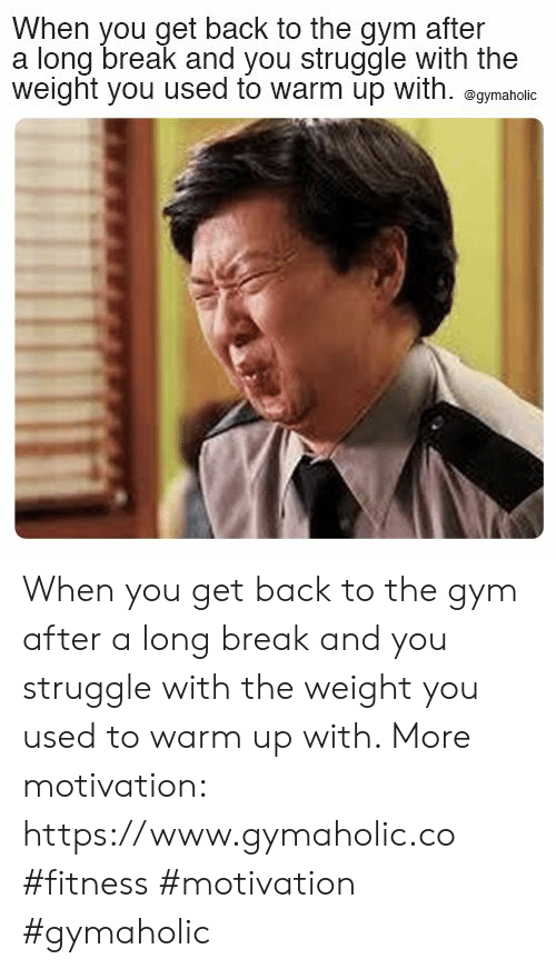 Gym, Struggle, and Break: When you get back to the gym after  a long break and you struggle with the  weight you used to warm up with. @gymaholic When you get back to the gym after a long break and you struggle with the weight you used to warm up with.  More motivation: https://www.gymaholic.co  #fitness #motivation #gymaholic