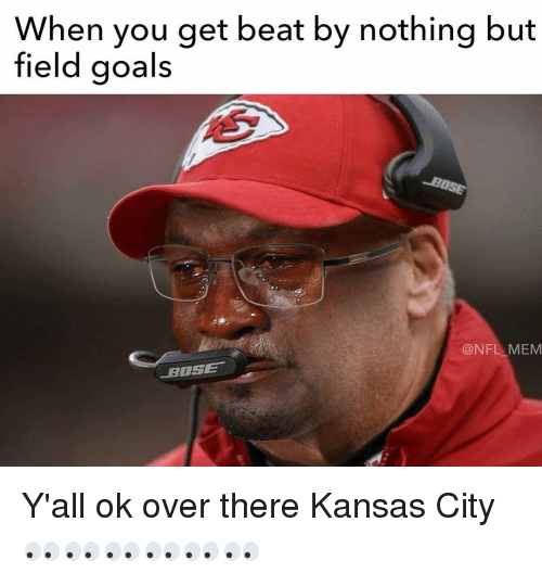 Nfl Mems: When you get beat by nothing but  field goals  -HOSE  (a NFL MEM Y'all ok over there Kansas City👀👀👀👀👀👀