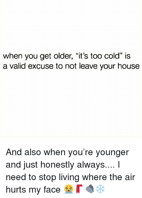 """Memes, House, and Cold: when you get older, """"it's too cold"""" is  a valid excuse to not leave your house And also when you're younger and just honestly always.... I need to stop living where the air hurts my face 😭🧣🧤❄️"""