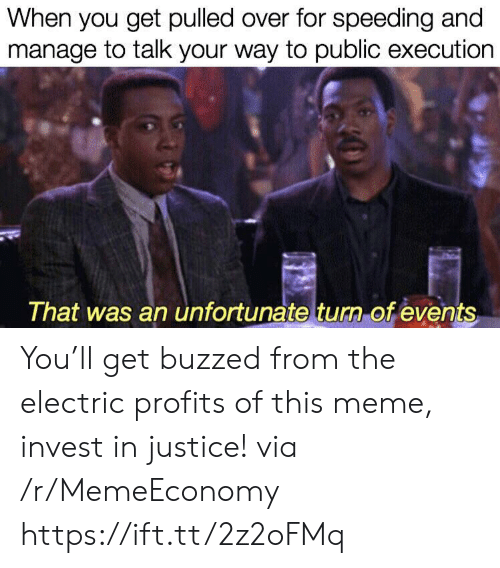 Meme, Justice, and Invest: When you get pulled over for speeding and  manage to talk your way to public execution  That was an unfortunate turn of events You'll get buzzed from the electric profits of this meme, invest in justice! via /r/MemeEconomy https://ift.tt/2z2oFMq