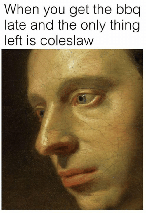Classical Art, Coleslaw, and Thing: When you get the bbq  late and the only thing  left is coleslaw