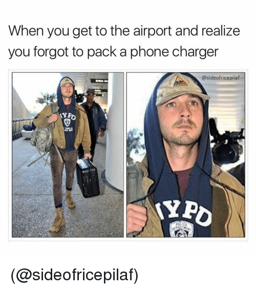 Phone Charger: When you get to the airport and realize  you forgot to pack a phone charger  @sideofricepilaf (@sideofricepilaf)