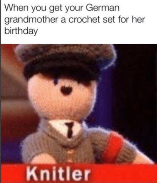 grandmother: When you get your German  grandmother a crochet set for her  birthday  Knitler