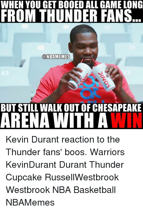 Cupcaking: WHEN YOU GETBOOED ALL GAMELONG  FROM THUNDER FANS  @NBAMEMES  BUT STILL WALK OUTOF CHESAPEAKE  ARENA WITH A  WIN Kevin Durant reaction to the Thunder fans' boos. Warriors KevinDurant Durant Thunder Cupcake RussellWestbrook Westbrook NBA Basketball NBAMemes