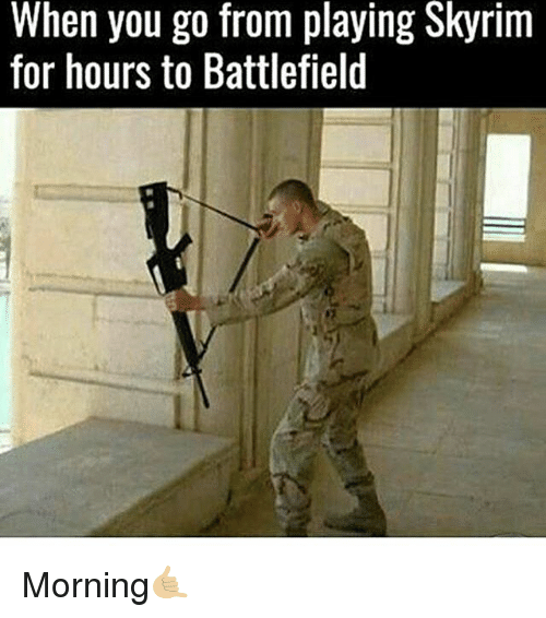Skyrims: When you go from playing Skyrim  for hours to Battlefield Morning🤙🏼