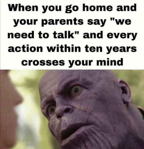 """Parents, Home, and Mind: When you go home and  your parents say """"we  need to talk"""" and every  action within ten years  crosses your mind"""