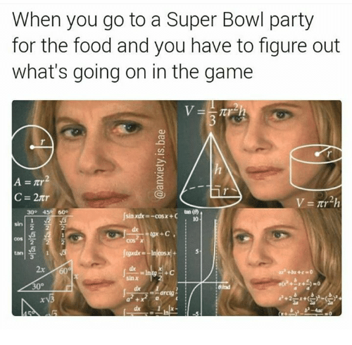 Food, Party, and Super Bowl: When you go to a Super Bowl party  for the food and you have to figure out  what's going on in the game  rr2h  30 45  600  sin xdx -cosx +C  2x 60s  +C  30°  end  arcig