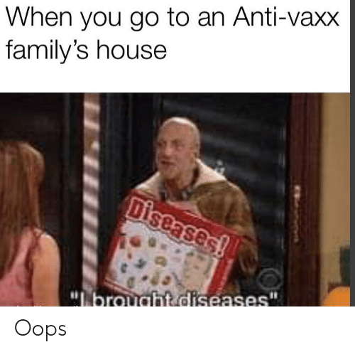 """House, Anti, and You: When you go to an Anti-vaxx  family's house  Diseases!  """"lbrought diseases"""" Oops"""
