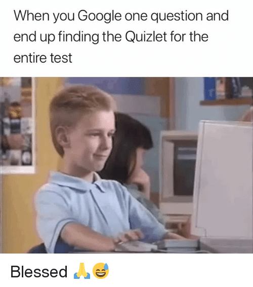 Blessed, Google, and Quizlet: When you Google one question and  end up finding the Quizlet for the  entire test Blessed 🙏😅