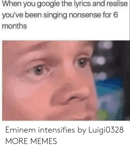 Dank, Eminem, and Google: When you google the lyrics and realise  you've been singing nonsense for 6  months Eminem intensifies by Luigi0328 MORE MEMES