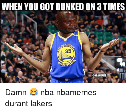 dunked on: WHEN YOU GOT DUNKED ON 3 TIMES  35  @NBAMEMES Damn 😂 nba nbamemes durant lakers