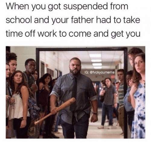 School, Work, and Time: When you got suspended from  school and your father had to take  time off work to come and get you  IG: @vckyoumeme