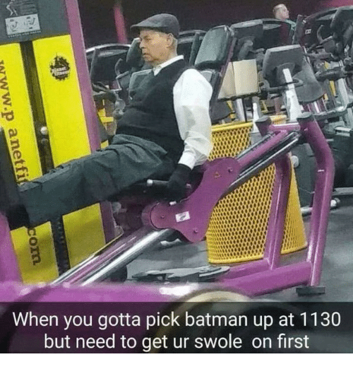 Batman, Memes, and Swole: When you gotta pick batman up at 1130  but need to get ur swole on first