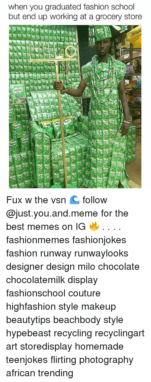 hypebeast: when you graduated fashion school  but end up working at a grocery store  MILO  MiLO Fux w the vsn 🌊 follow @just.you.and.meme for the best memes on IG 🔥 . . . . fashionmemes fashionjokes fashion runway runwaylooks designer design milo chocolate chocolatemilk display fashionschool couture highfashion style makeup beautytips beachbody style hypebeast recycling recyclingart art storedisplay homemade teenjokes flirting photography african trending
