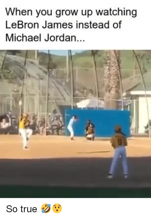 LeBron James, Michael Jordan, and Mlb: When you grow up watching  LeBron James instead of  Michael Jordan... So true 🤣😯