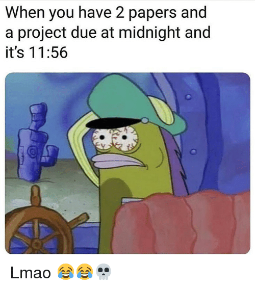 Funny, Lmao, and Midnight: When you have 2 papers and  a project due at midnight and  it's 11:56 Lmao 😂😂💀